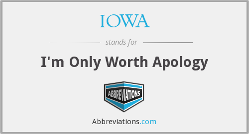 IOWA - I'm Only Worth Apology