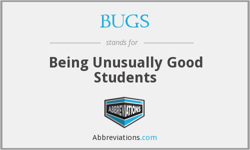 BUGS - Being Unusually Good Students