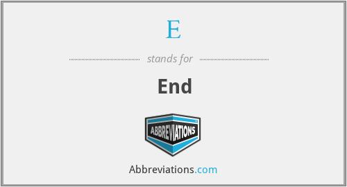 E - End