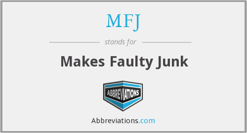 MFJ - Makes Faulty Junk