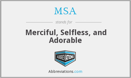 MSA - Merciful, Selfless, and Adorable