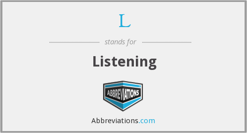 What does listening stand for?