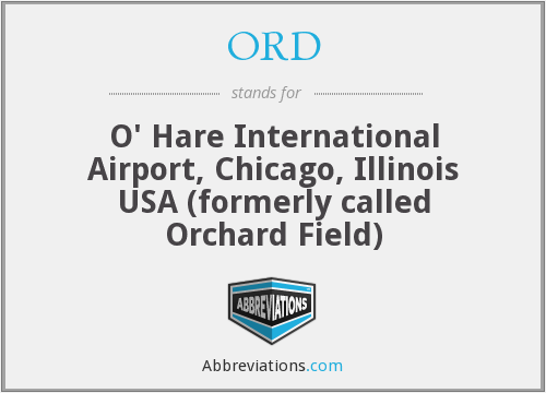 ORD - O' Hare International Airport, Chicago, Illinois USA (formerly called Orchard Field)