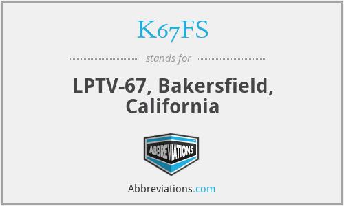 K67FS - LPTV-67, Bakersfield, California