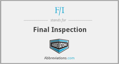 F/I - Final Inspection