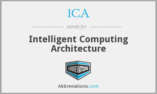 ICA - Intelligent Computing Architecture