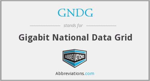 GNDG - Gigabit National Data Grid