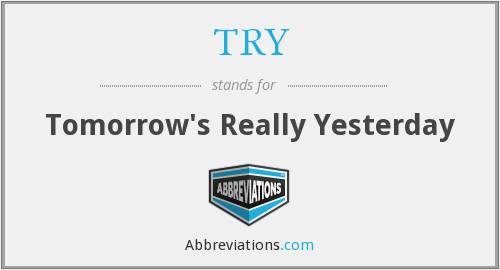 TRY - Tomorrow's Really Yesterday
