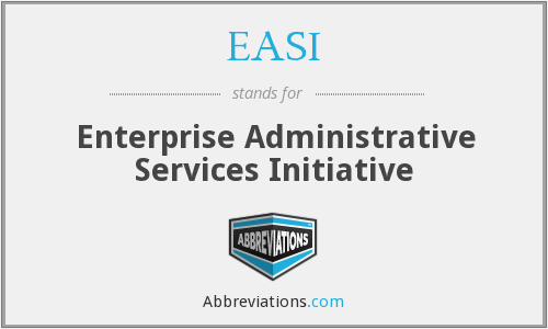 EASI - Enterprise Administrative Services Initiative
