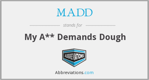 MADD - My A** Demands Dough