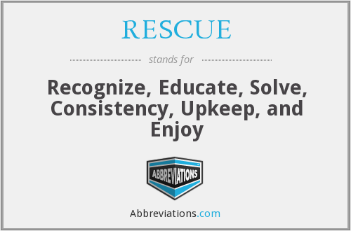 RESCUE - Recognize, Educate, Solve, Consistency, Upkeep, and Enjoy