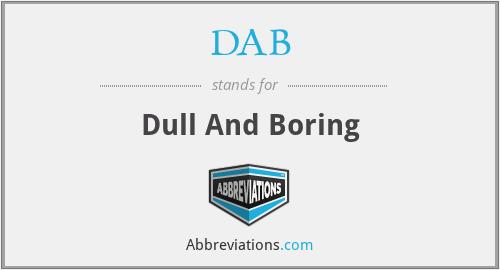 DAB - Dull And Boring