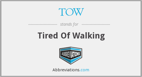 TOW - Tired Of Walking