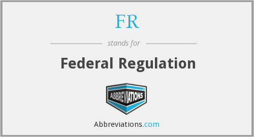 FR - Federal Regulation