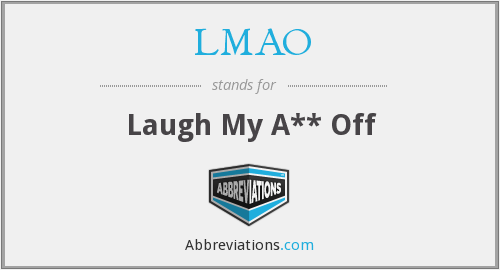 LMAO - Laugh My A** Off
