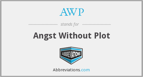 AWP - Angst Without Plot