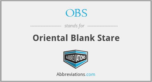 OBS - Oriental Blank Stare