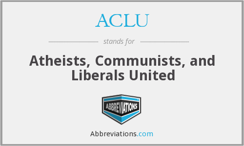 ACLU - Atheists, Communists, and Liberals United