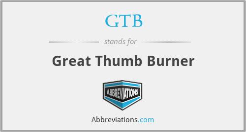 GTB - Great Thumb Burner