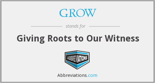 GROW - Giving Roots To Our Witness