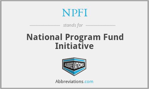 NPFI - National Program Fund Initiative