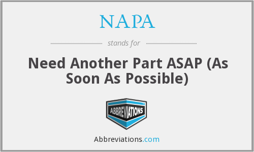 NAPA - Need Another Part ASAP (As Soon As Possible)