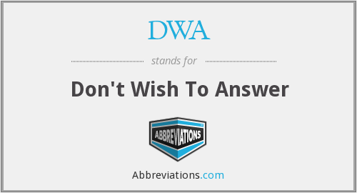 DWA - Don't Wish To Answer