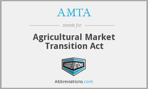 AMTA - Agricultural Market Transition Act