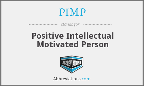 PIMP - Positive Intellectual Motivated Person