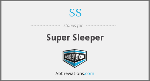 SS - Super Sleeper