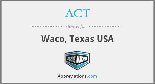 ACT - Waco, Texas USA
