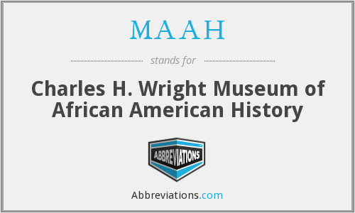 MAAH - Charles H. Wright Museum of African American History