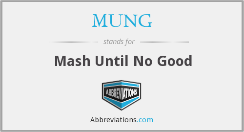 MUNG - Mash Until No Good