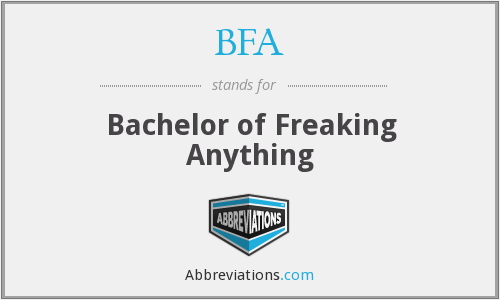 BFA - Bachelor of Freaking Anything