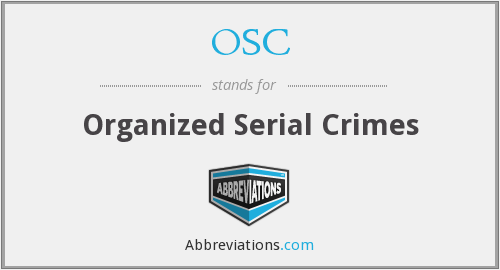OSC - Organized Serial Crimes
