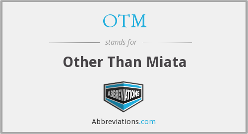 OTM - Other Than Miata