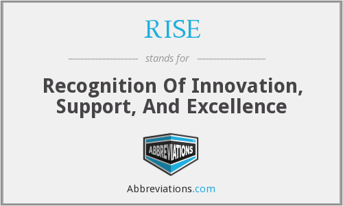 RISE - Recognition Of Innovation, Support, And Excellence