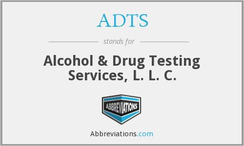 ADTS - Alcohol & Drug Testing Services, L. L. C.
