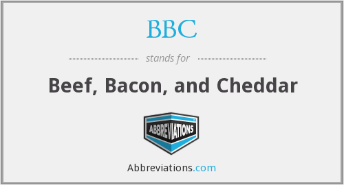 BBC - Beef, Bacon, and Cheddar