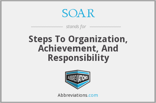 SOAR - Steps To Organization, Achievement, And Responsibility