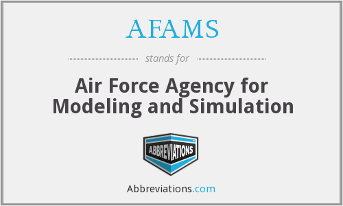 AFAMS - Air Force Agency for Modeling and Simulation