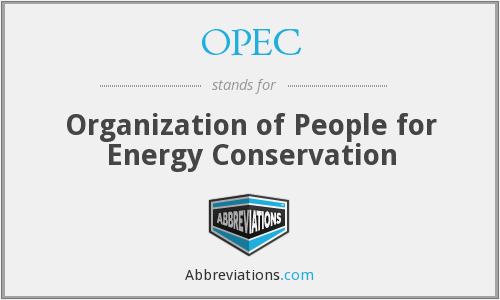 OPEC - Organization Of People For Energy Conservation