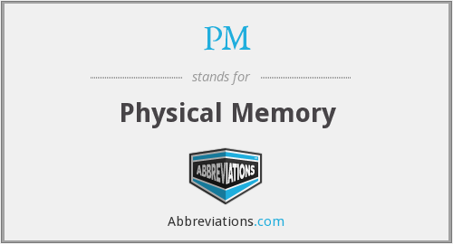 PM - Physical Memory