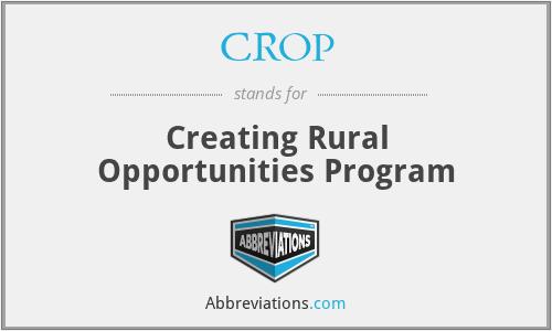 CROP - Creating Rural Opportunities Program