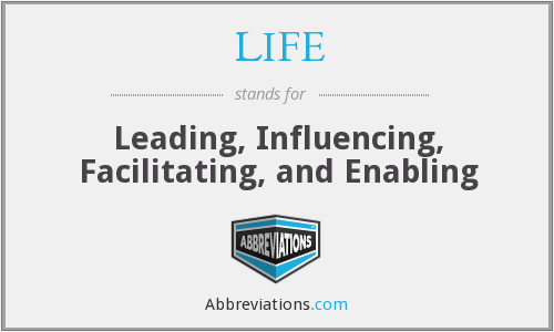 LIFE - Leading, Influencing, Facilitating, and Enabling
