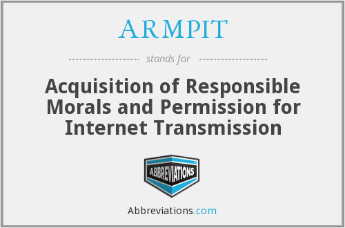 ARMPIT - Acquisition Of Responsible Morals And Permission For Internet Transmission