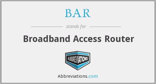 BAR - Broadband Access Router
