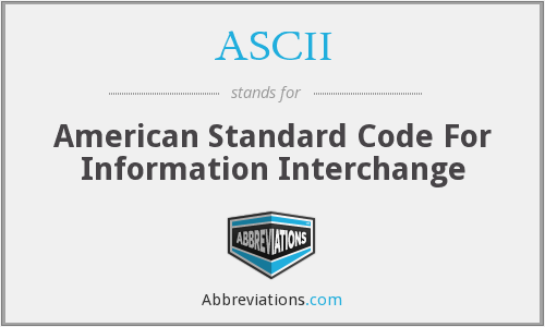 ASCII - American Standard Code For Information Interchange