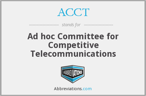 ACCT - Ad hoc Committee for Competitive Telecommunications