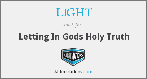 LIGHT - Letting In Gods Holy Truth